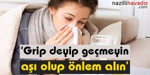'Grip deyip geçmeyin, aşı olup önlem alın'