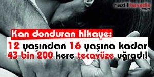 Kan donduran hikaye: 43 bin 200 kere tecavüze uğradı!