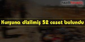 Kurşuna dizilmiş 52 ceset bulundu