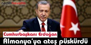 Cumhurbaşkanı Erdoğan, Almanya'ya ateş püskürdü