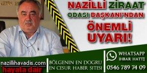 Nazilli Ziraat Odası Başkanı Necdet İzgü'den önemli uyarı!