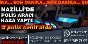 Nazilli'de polis aracı kaza yaptı! 2 polis şehit oldu!