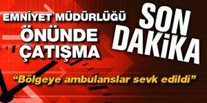 Son dakika: Gaziantep'te emniyet müdürlüğü önünde çatışma