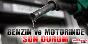 Benzin ve Motorinde son durum
