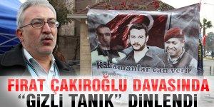 Fırat Çakıroğlu davasında ''gizli tanık'' dinlendi