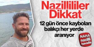 12 gün önce kaybolan balıkçı her yerde aranıyor