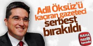 Adil Öksüz'ü kaçıran gazeteci tahliye oldu