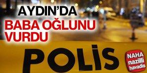 Aydın'da bir baba oğlunu vurdu