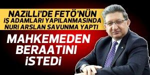 Nazilli FETÖ davasında Nuri Arslan savunma yaptı