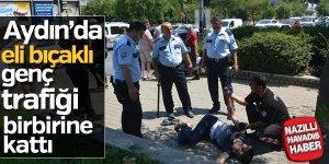 Aydın'da elindeki bıçakla trafiği birbirine kattı