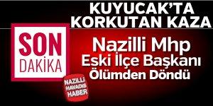 Nazilli MHP Eski İlçe Başkanı ölümden döndü
