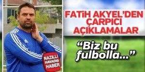 Fatih Akyel'den çarpıcı açıklama