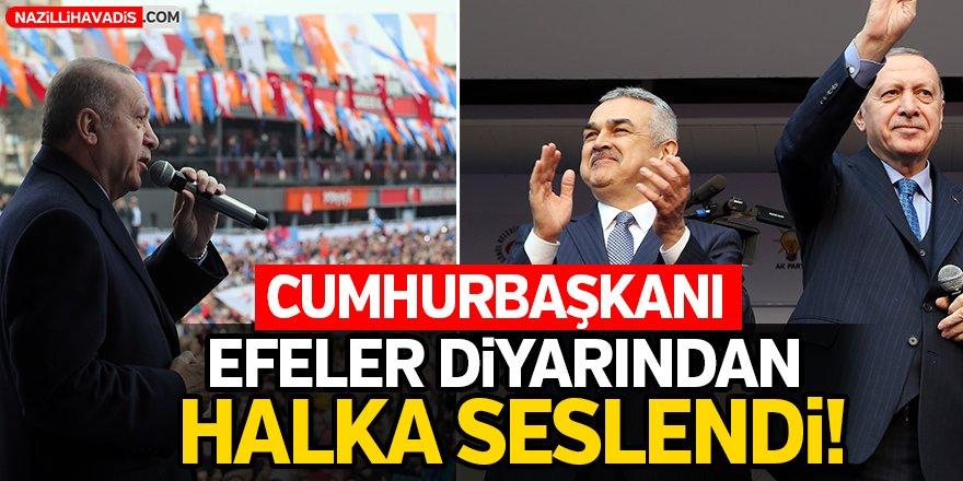 Cumhurbaşkanı Efeler Diyarından  Halka Seslendi!
