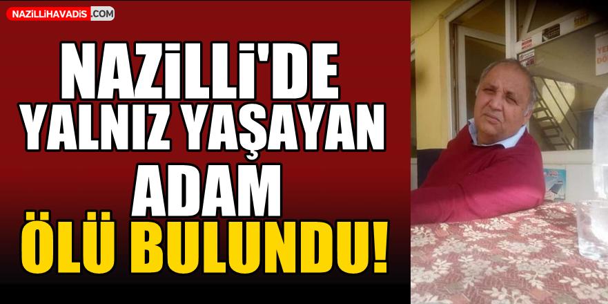 Nazilli'de yalnız yaşayan adam ölü bulundu!