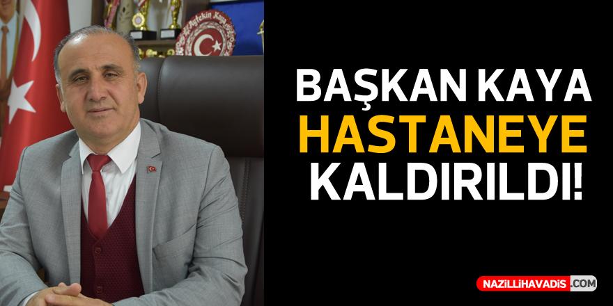 BAŞKAN KAYA HASTANEYE KALDIRILDI!