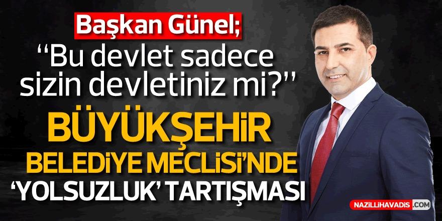 """Büyükşehir Belediye Meclisi'nde Yolsuzluk Tartışması Başkan Günel: """"Bu devlet sadece sizin devletiniz mi?"""""""