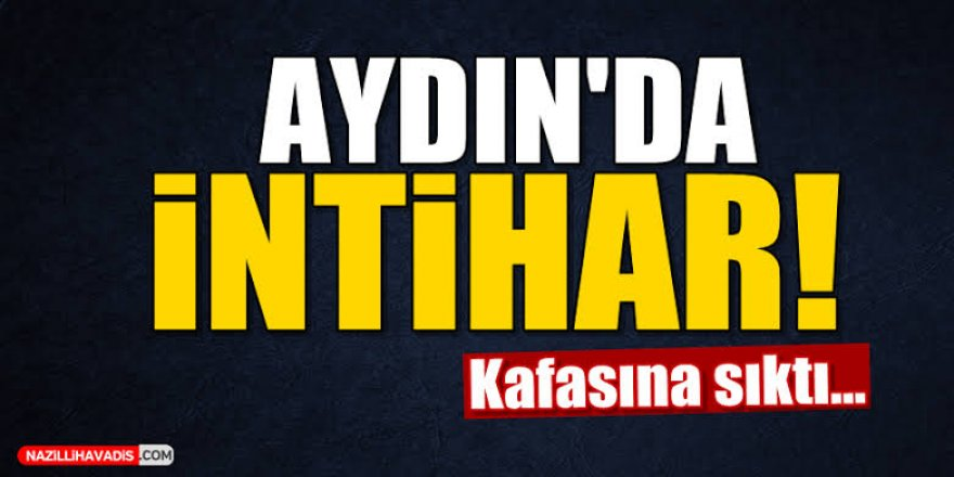 AYDINLI GENÇ İNTİHAR ETTİ!