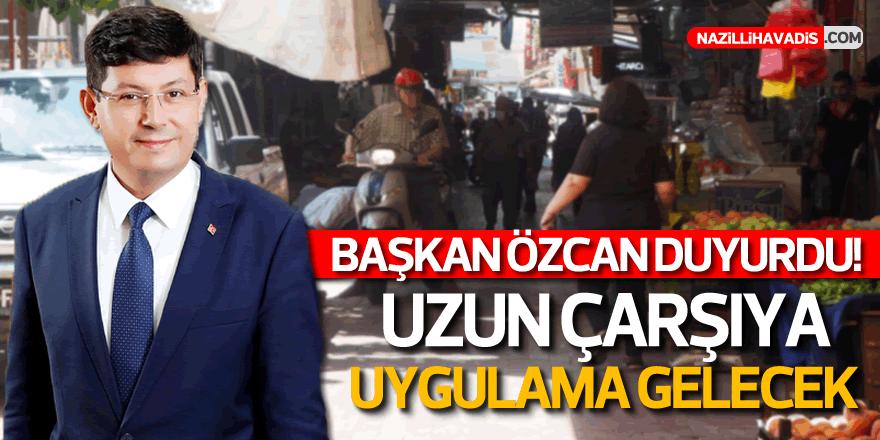 Başkan Özcan: Uzun Çarşı'ya uygulama gelecek