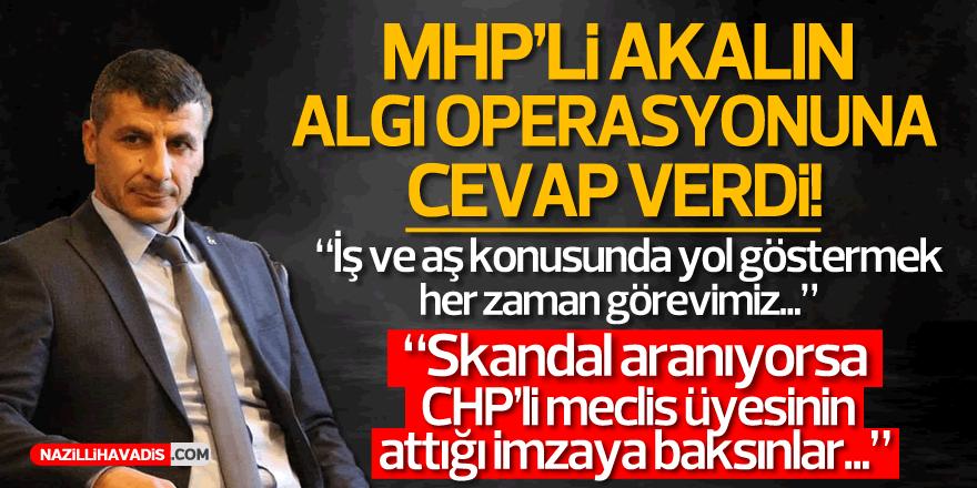 MHP'li Akalın, algı operasyonuna cevap verdi!