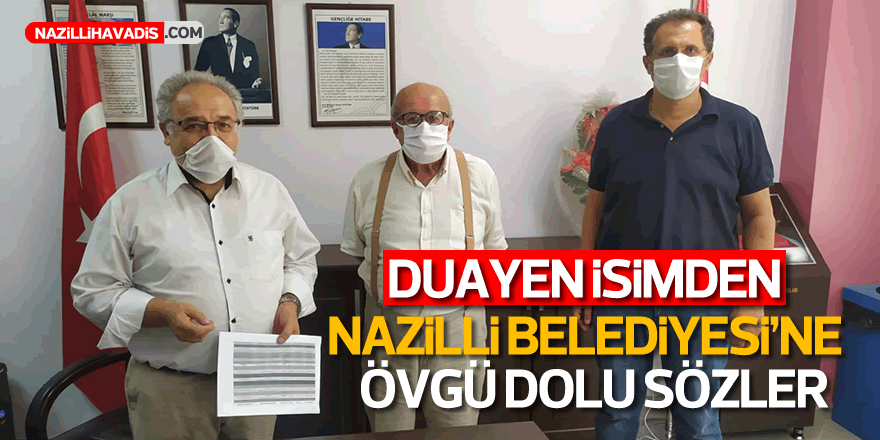 Duayen isimden Nazilli Belediyesi'ne övgü dolu sözler