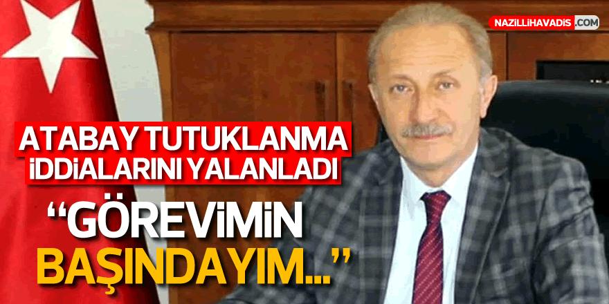 """Atabay iddiaları yalanladı: """"Görevimin başındayım"""""""