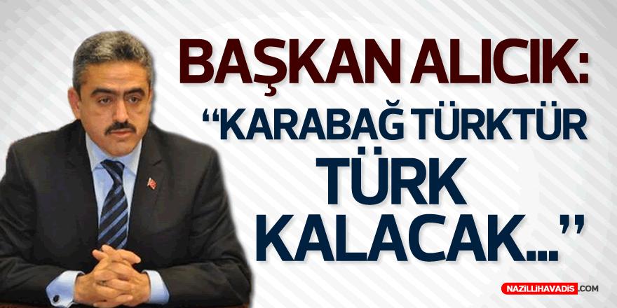 """BAŞKAN ALICIK: """"KARABAĞ TÜRK'TÜR, TÜRK KALACAK"""""""