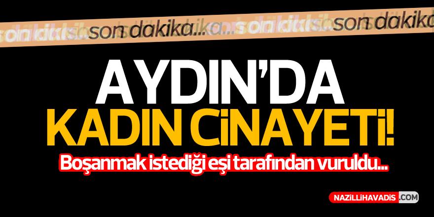 AYDIN'DA KADIN CİNAYETİ!