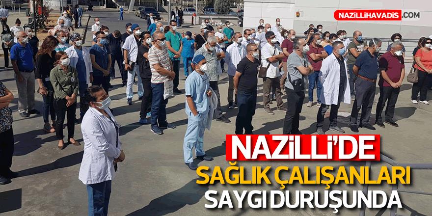 Nazilli'de sağlık çalışanları saygı duruşunda