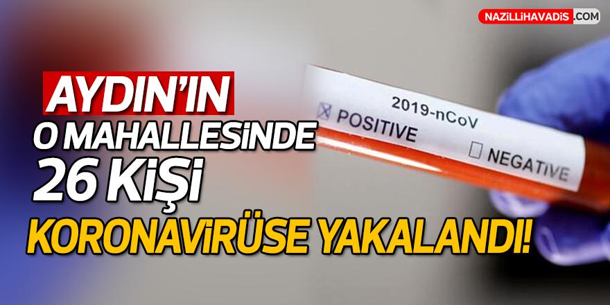 Aydın'da o mahallesinde 26 kişi koronavirüse yakalandı