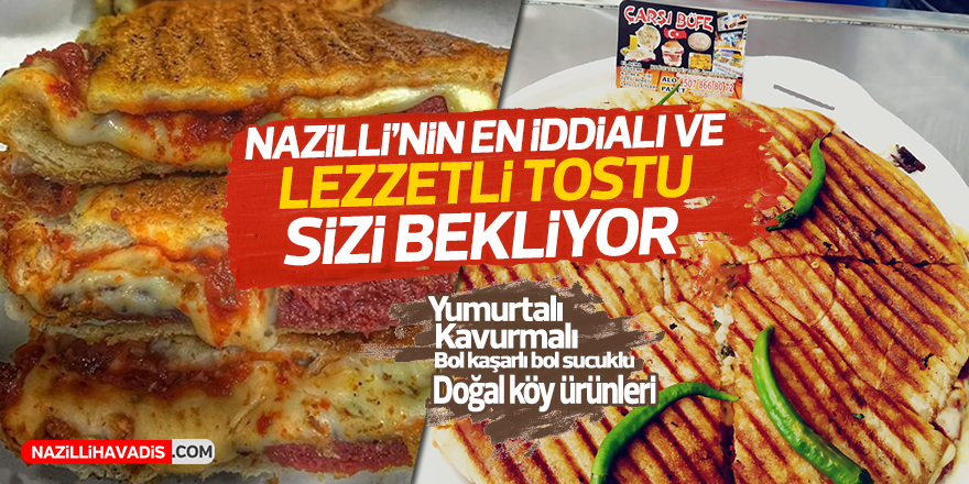 Nazilli'nin en iddialı ve lezzetli tostu sizi bekliyor