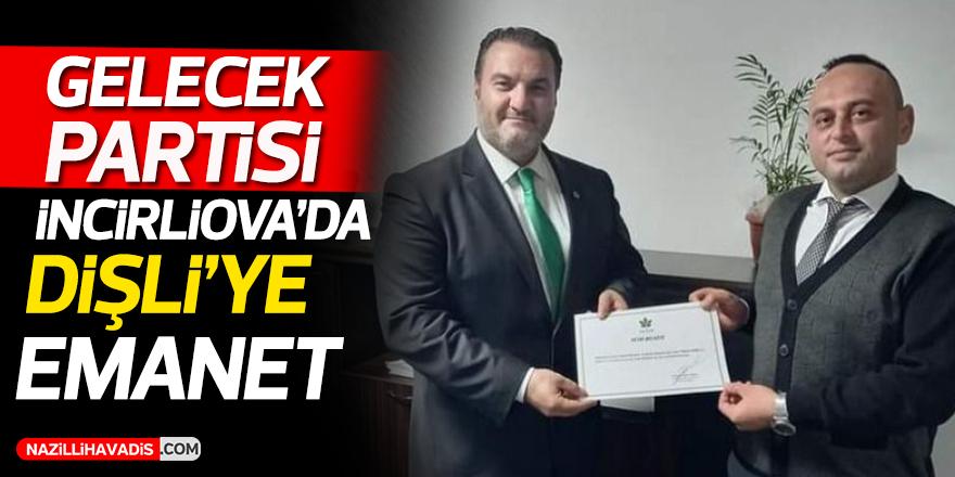 Gelecek Partisi İncirliova'da Dişli'ye emanet