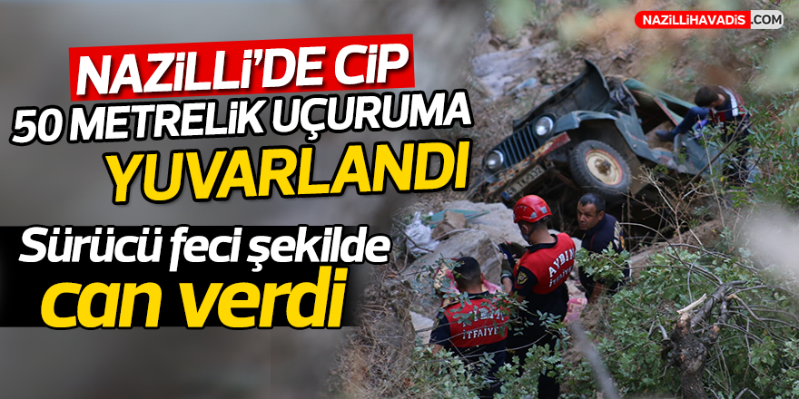 Nazilli'de cip 50 metrelik uçuruma yuvarlandı