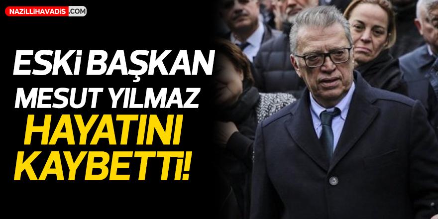 Eski Başbakan Mesut Yılmaz hayatını kaybetti