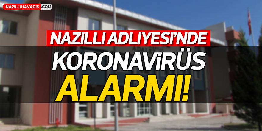 Nazilli Adliyesi'nde koronavirüs alarmı