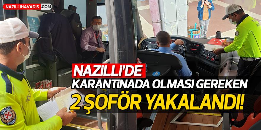 Nazilli'de Karantinada olması gereken 2 şoför yakalandı