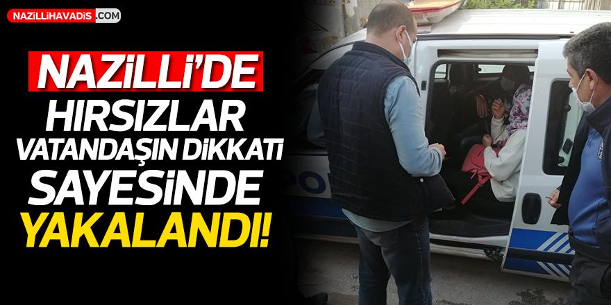 Nazilli'de hırsızlar vatandaşın dikkati sayesinde yakalandı!