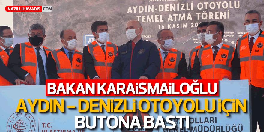 Bakan Karaismailoğlu Aydın - Denizli Otoyolu için butona bastı