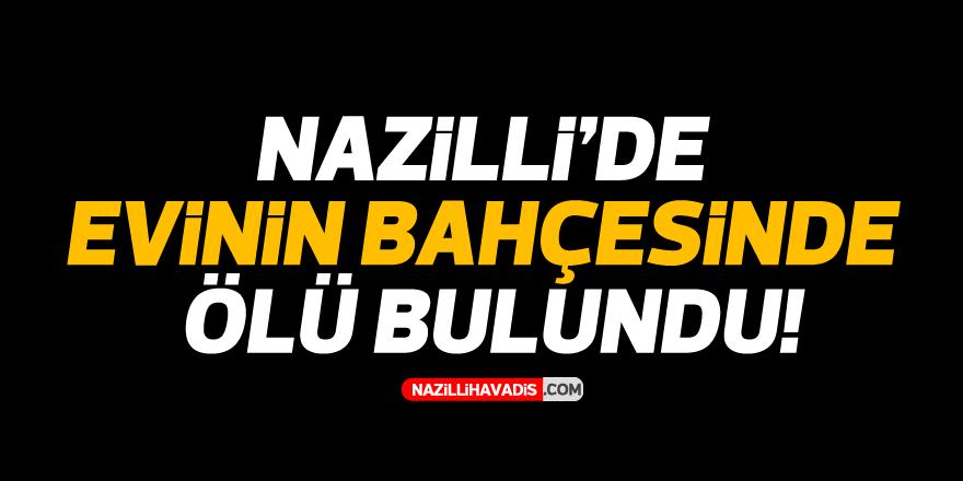 Nazilli'de evinin bahçesinde ölü bulundu