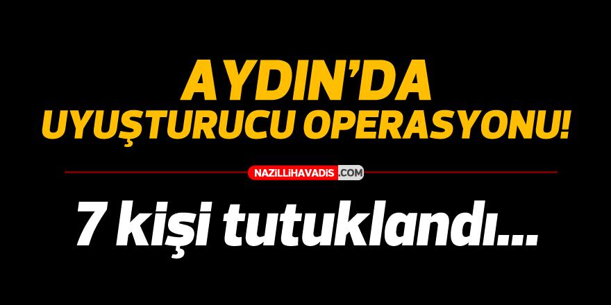 Aydın'da uyuşturucu operasyonlarında 7 kişi tutuklandı