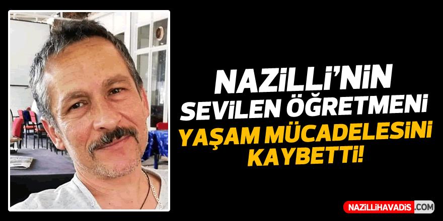 Nazilli'nin sevilen öğretmeni yaşam mücadelesini kaybetti