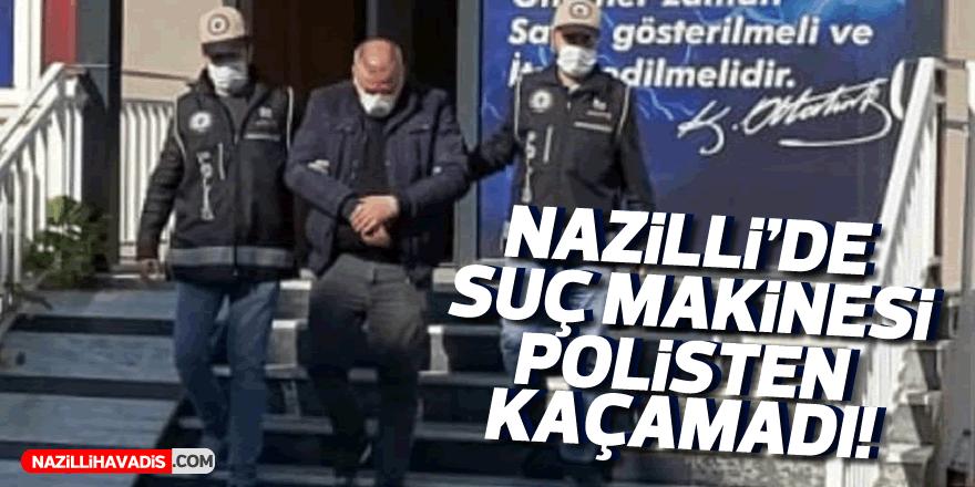 Nazilli'de suç makinesi polisten kaçamadı
