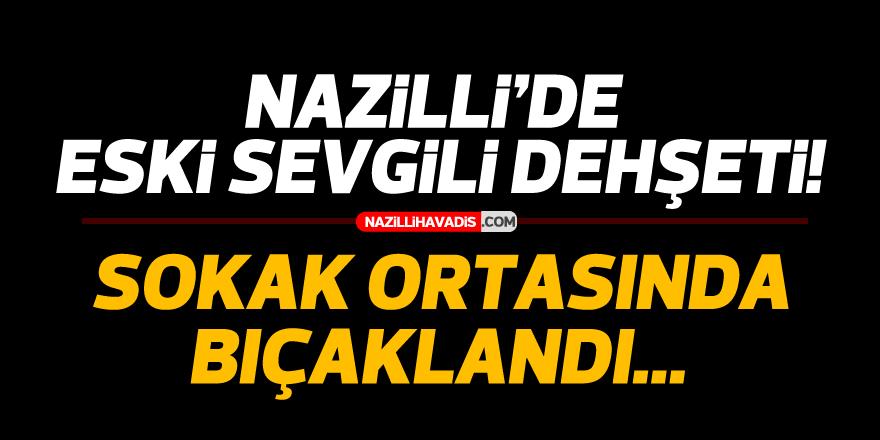 Nazilli'de eski sevgili dehşeti!