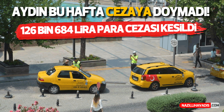 Aydın hafta sonu cezaya doymadı!  126 bin 684 lira para ceza kesildi