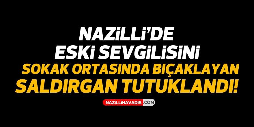 NAZİLLİ'DE BIÇAKLI SALDIRGAN TUTUKLANDI