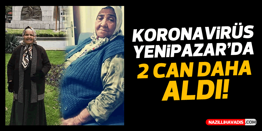 KORONAVİRÜS YENİPAZAR'DA 2 CAN DAHA ALDI