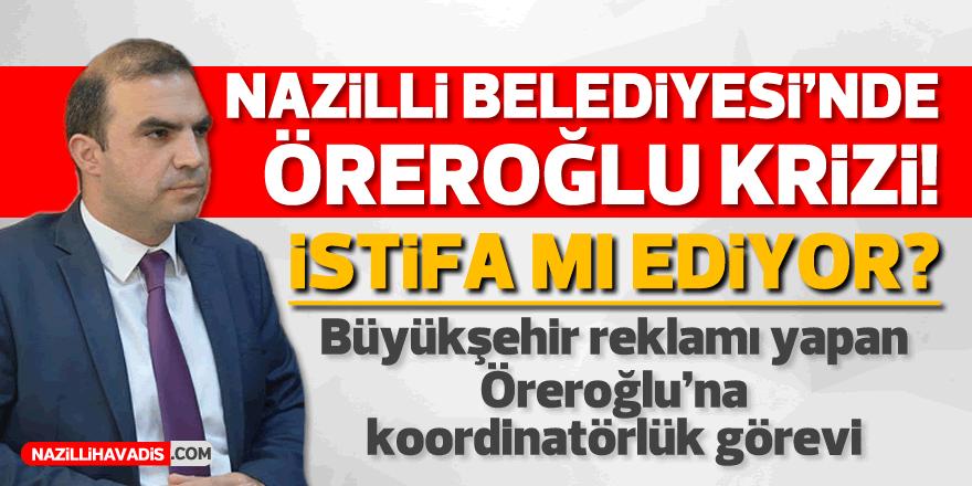 """Nazilli Belediyesi'nde """"Öreroğlu"""" krizi"""