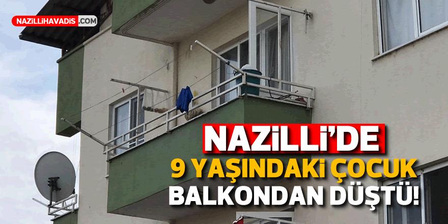 NAZİLLİ'DE 9 YAŞINDAKİ ÇOCUK BALKONDAN DÜŞTÜ!