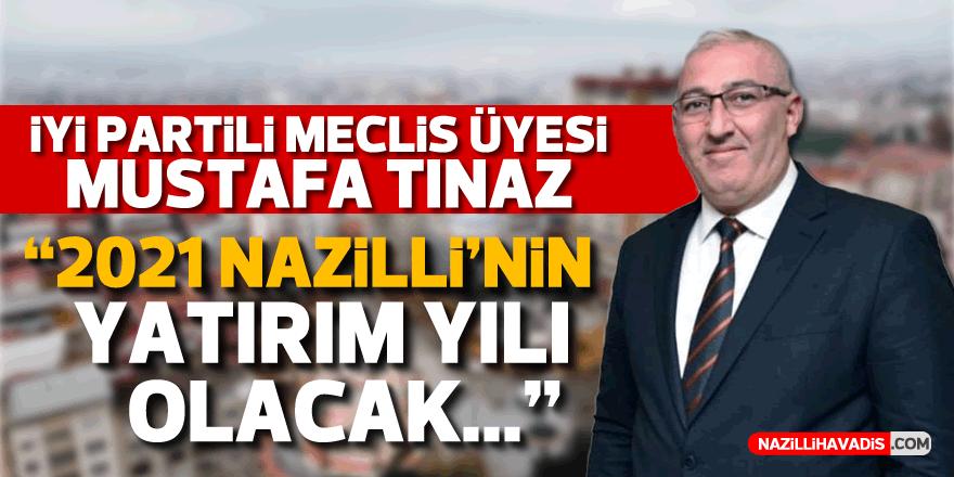 """İYİ Partili Meclis Üyesi Mustafa Tınaz; """"2021 Nazilli'nin yatırım yılı olacak"""""""