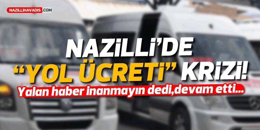 """NAZİLLİ'DE """"YOL ÜCRETİ"""" KRİZİ"""