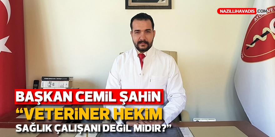 """Başkan Cemil Şahin : """"Veteriner hekim, sağlık çalışanı değil midir?"""""""